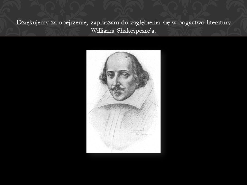 Dziękujemy za obejrzenie, zapraszam do zagłębienia się w bogactwo literatury Williama Shakespeare'a.