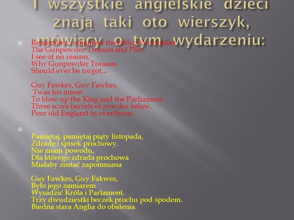 I wszystkie angielskie dzieci znają taki oto wierszyk, mówiący o tym wydarzeniu: