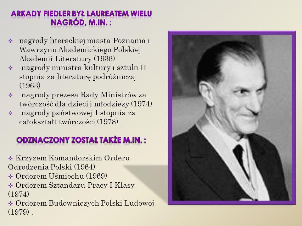 Arkady Fiedler był laureatem wielu nagród, m.in. :