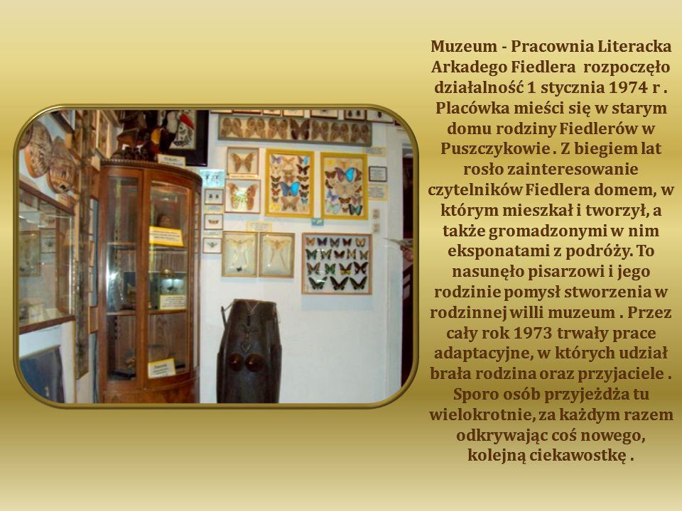 Muzeum - Pracownia Literacka Arkadego Fiedlera rozpoczęło działalność 1 stycznia 1974 r .