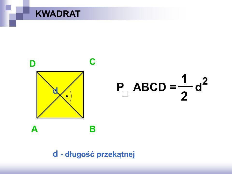 KWADRAT C D 1 2 2 P ABCD = d d A B d - długość przekątnej