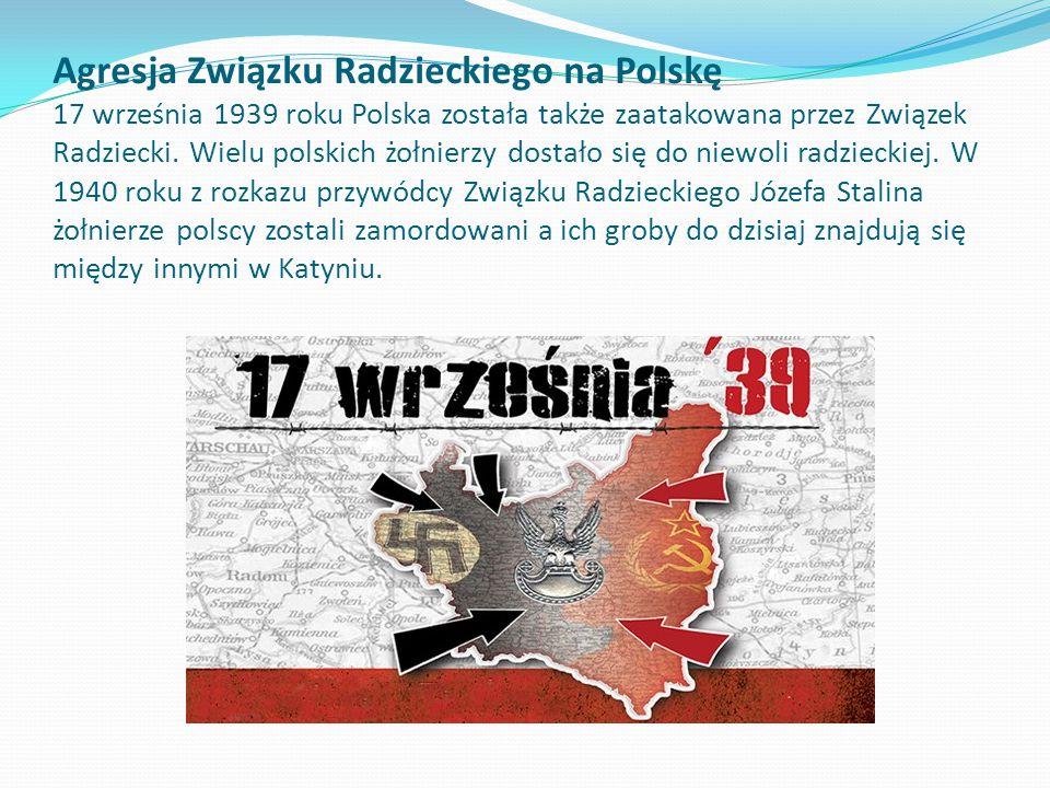 Agresja Związku Radzieckiego na Polskę 17 września 1939 roku Polska została także zaatakowana przez Związek Radziecki.