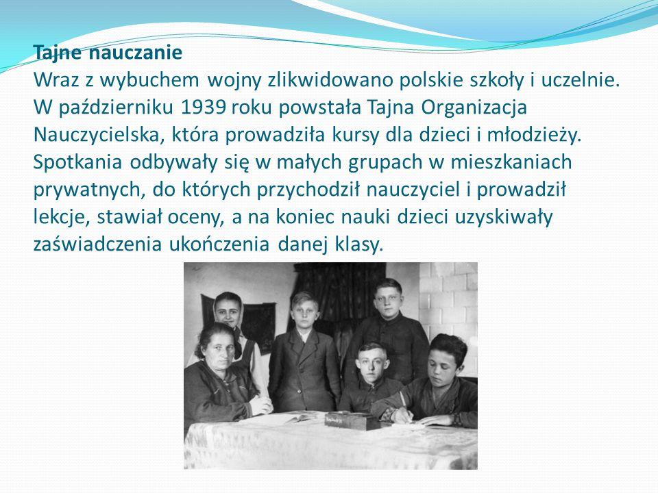 Tajne nauczanie Wraz z wybuchem wojny zlikwidowano polskie szkoły i uczelnie.