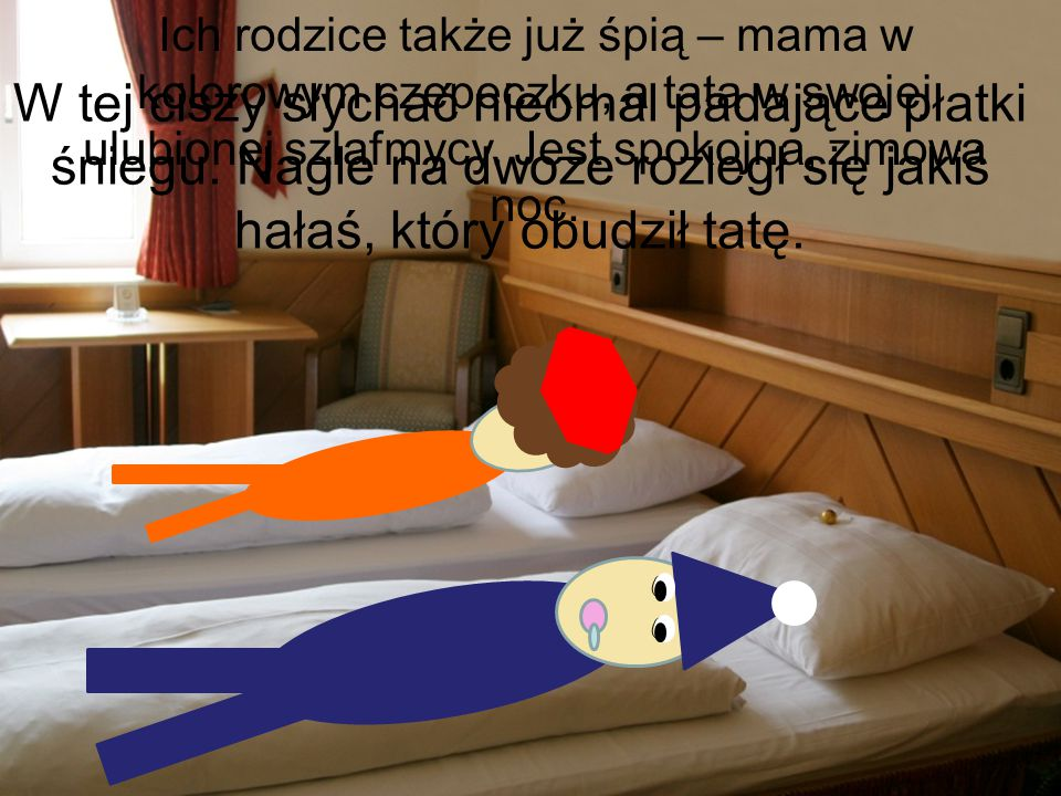 Ich rodzice także już śpią – mama w kolorowym czepeczku, a tata w swojej ulubionej szlafmycy. Jest spokojna, zimowa noc.