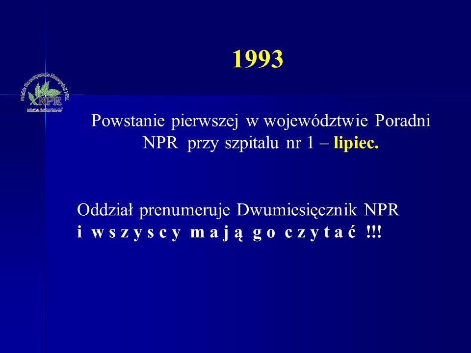 1993 Powstanie pierwszej w województwie Poradni NPR przy szpitalu nr 1 – lipiec.