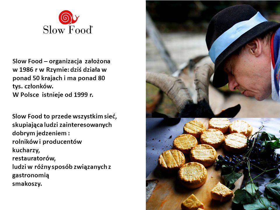 Slow Food – organizacja założona w 1986 r w Rzymie: dziś działa w ponad 50 krajach i ma ponad 80 tys. członków.