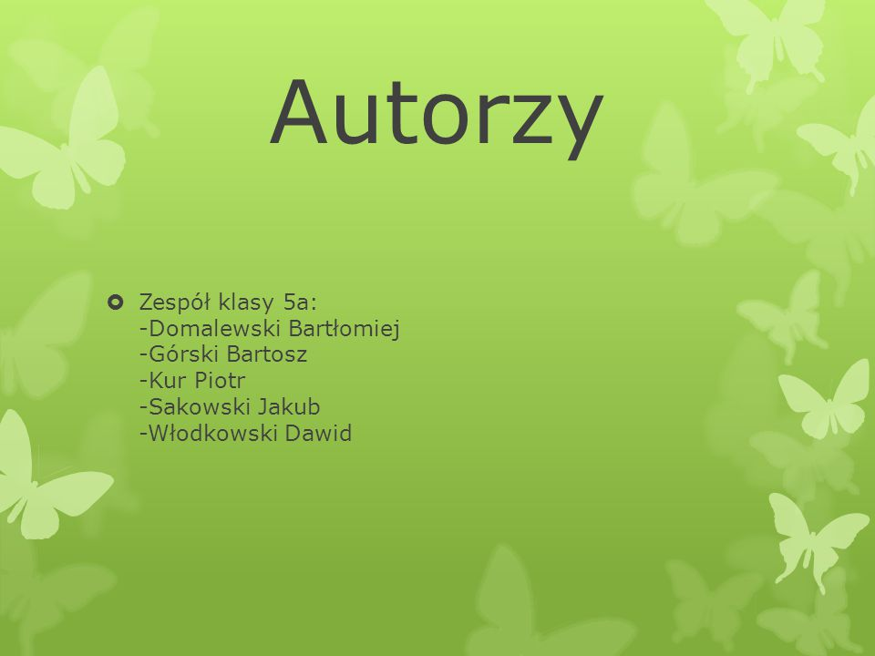 Autorzy Zespół klasy 5a: -Domalewski Bartłomiej -Górski Bartosz -Kur Piotr -Sakowski Jakub -Włodkowski Dawid.