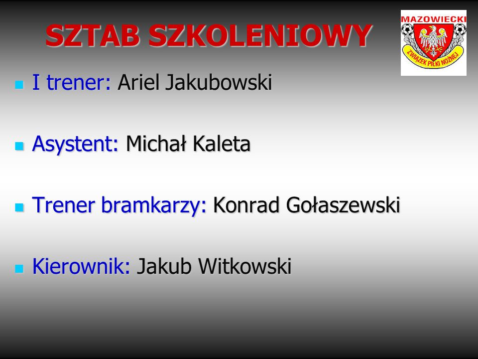 SZTAB SZKOLENIOWY I trener: Ariel Jakubowski Asystent: Michał Kaleta