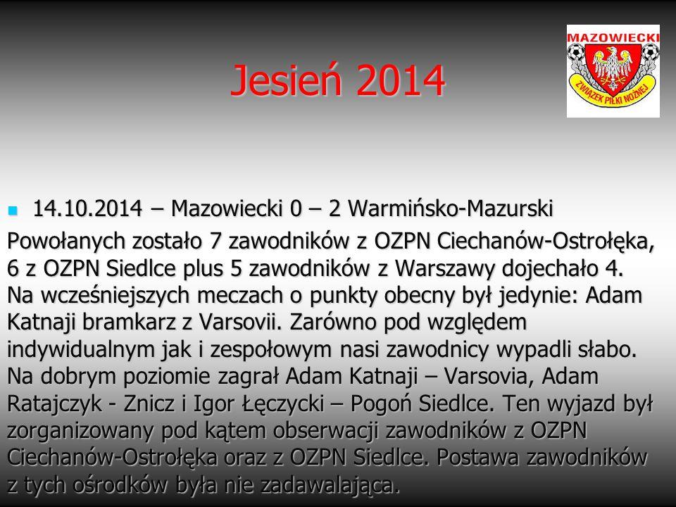 Jesień 2014 14.10.2014 – Mazowiecki 0 – 2 Warmińsko-Mazurski