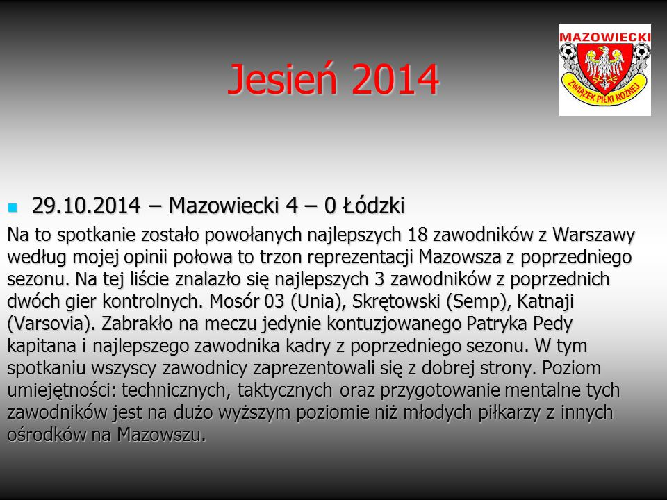 Jesień 2014 29.10.2014 – Mazowiecki 4 – 0 Łódzki