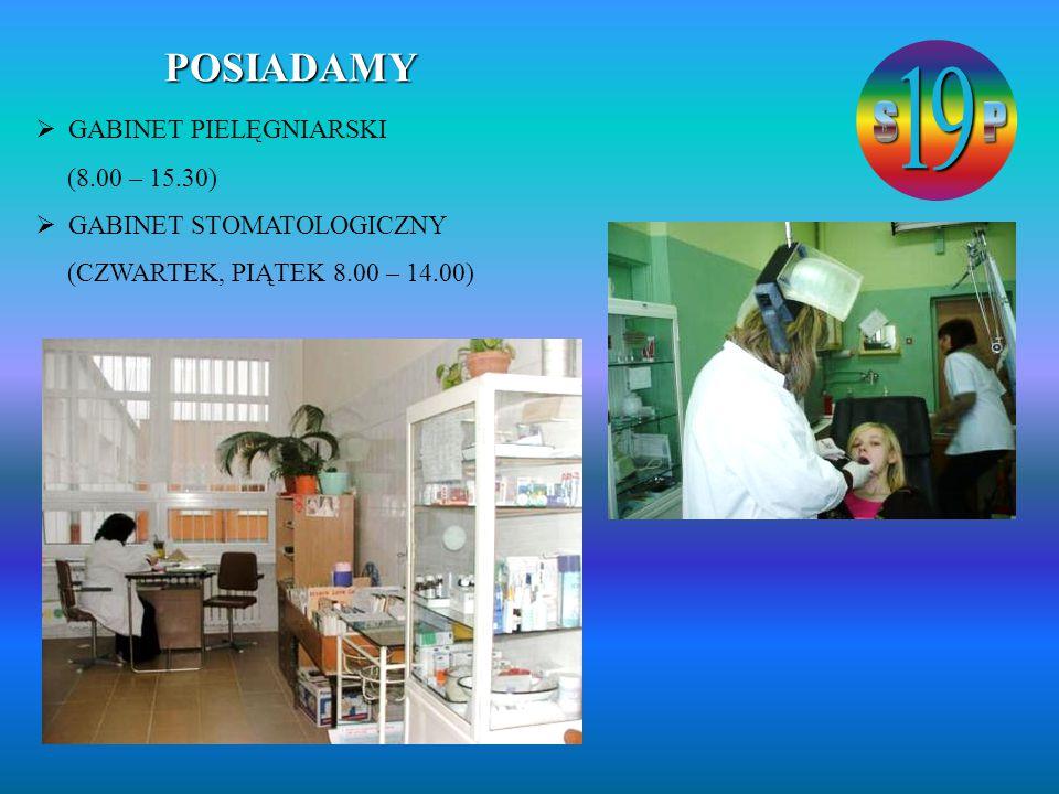 POSIADAMY GABINET PIELĘGNIARSKI (8.00 – 15.30) GABINET STOMATOLOGICZNY