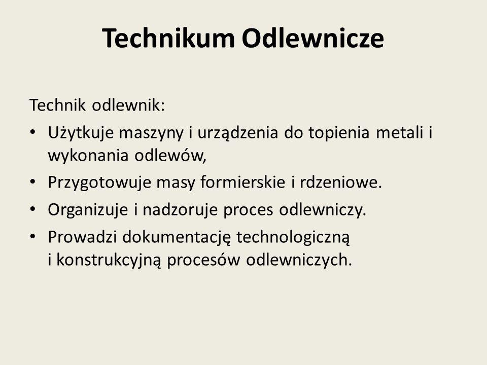 Technikum Odlewnicze Technik odlewnik: