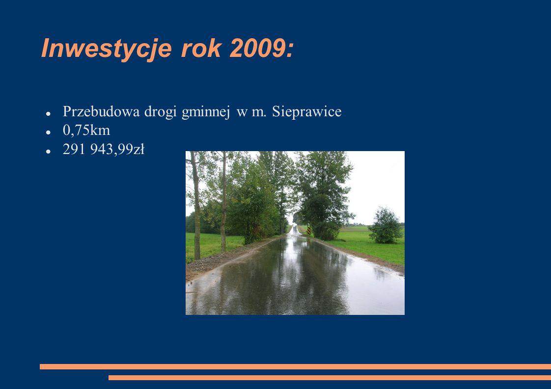 Inwestycje rok 2009: Przebudowa drogi gminnej w m. Sieprawice 0,75km