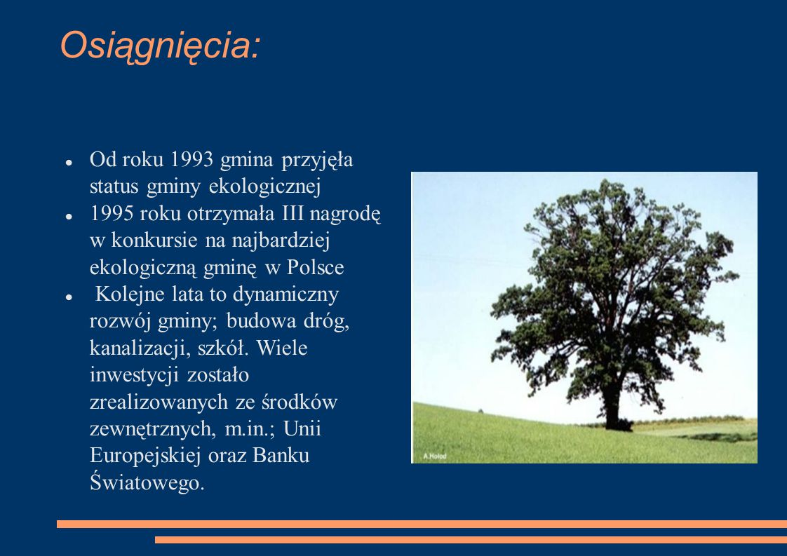Osiągnięcia: Od roku 1993 gmina przyjęła status gminy ekologicznej