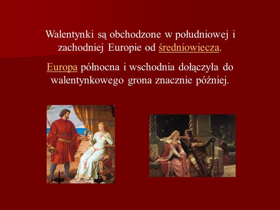 Walentynki są obchodzone w południowej i zachodniej Europie od średniowiecza.