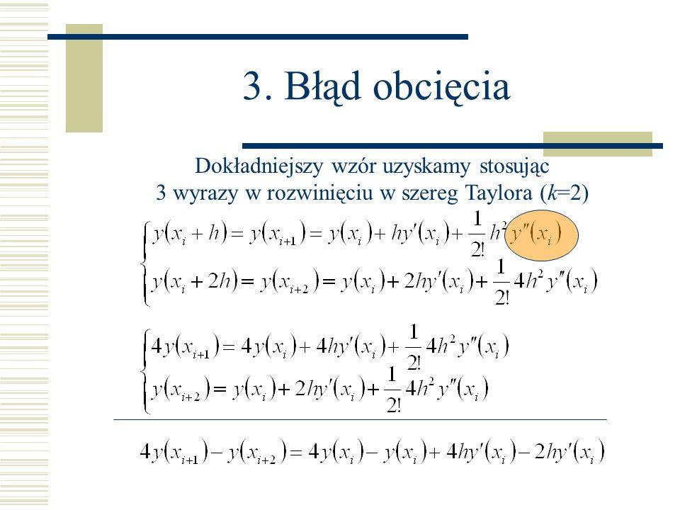 3. Błąd obcięcia Dokładniejszy wzór uzyskamy stosując 3 wyrazy w rozwinięciu w szereg Taylora (k=2)
