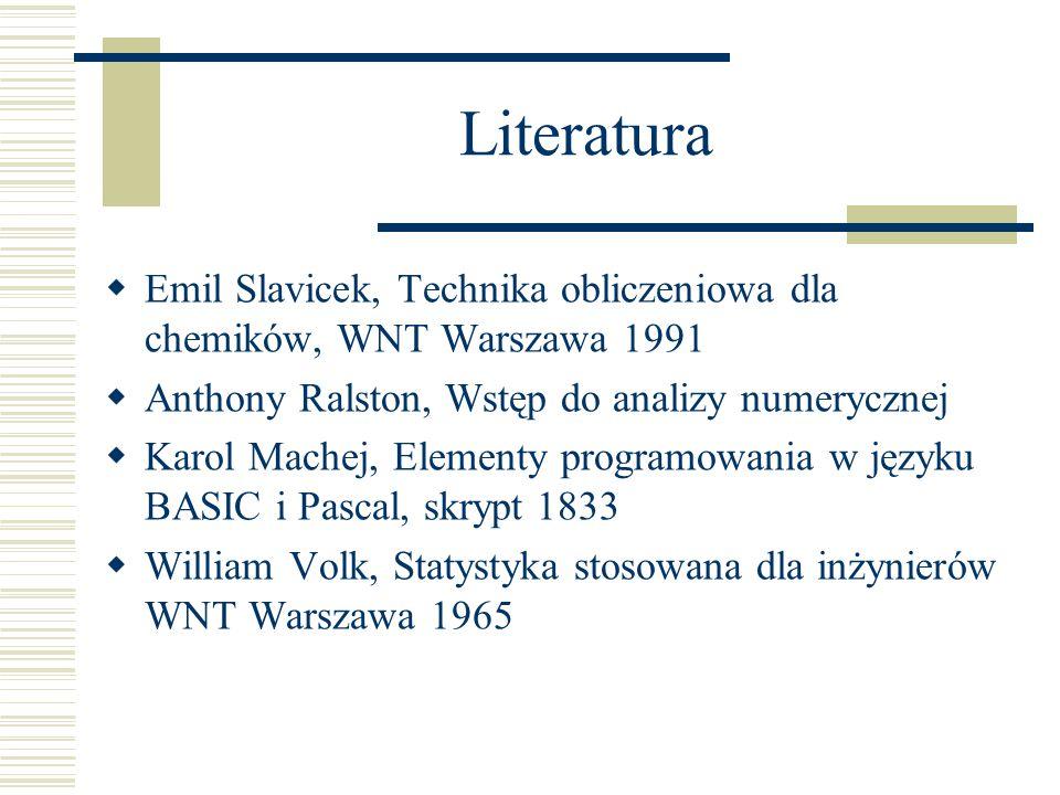 Literatura Emil Slavicek, Technika obliczeniowa dla chemików, WNT Warszawa 1991. Anthony Ralston, Wstęp do analizy numerycznej.