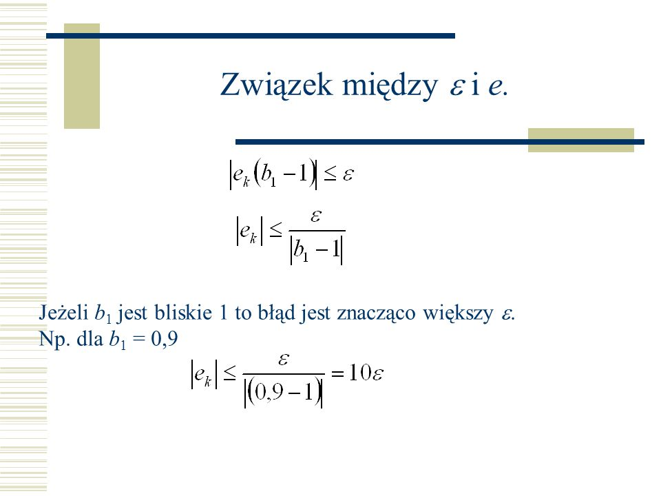 Związek między e i e. Jeżeli b1 jest bliskie 1 to błąd jest znacząco większy e. Np. dla b1 = 0,9
