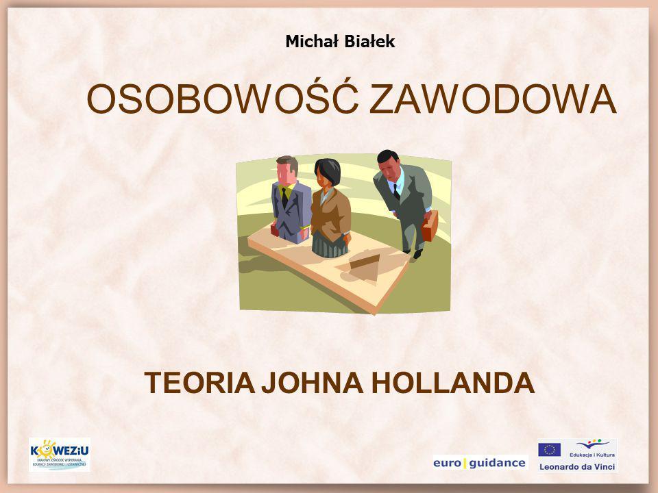 OSOBOWOŚĆ ZAWODOWA Michał Białek TEORIA JOHNA HOLLANDA