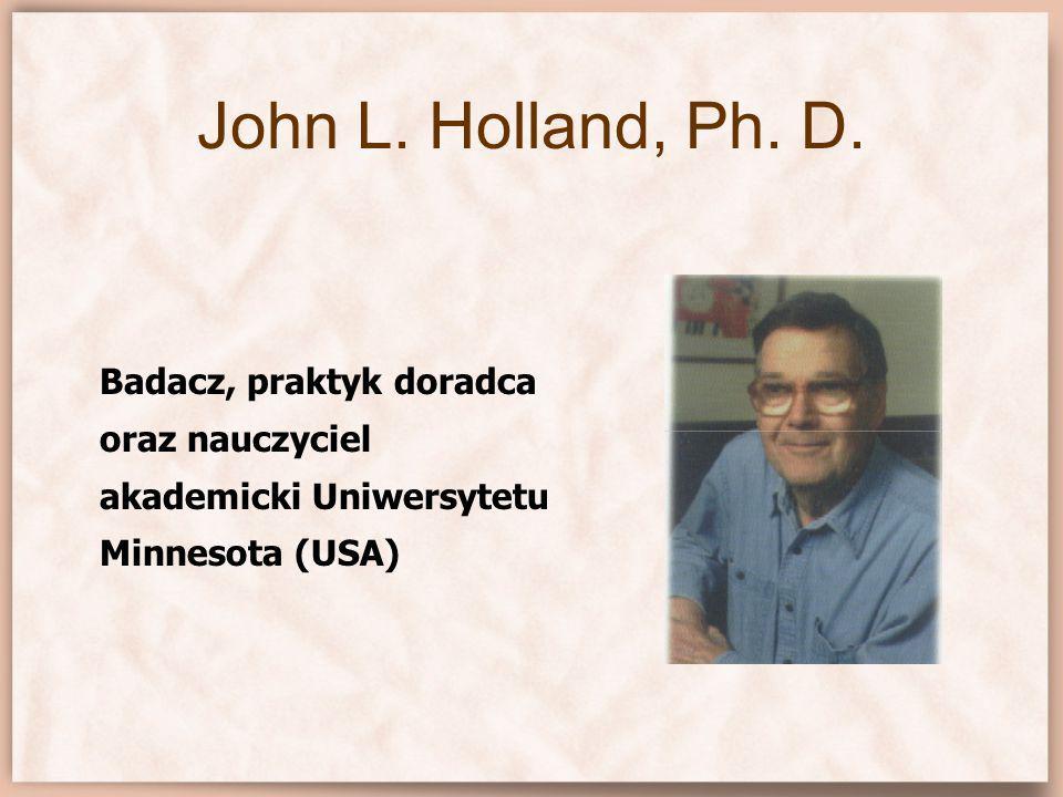 John L. Holland, Ph. D. Badacz, praktyk doradca oraz nauczyciel akademicki Uniwersytetu Minnesota (USA)