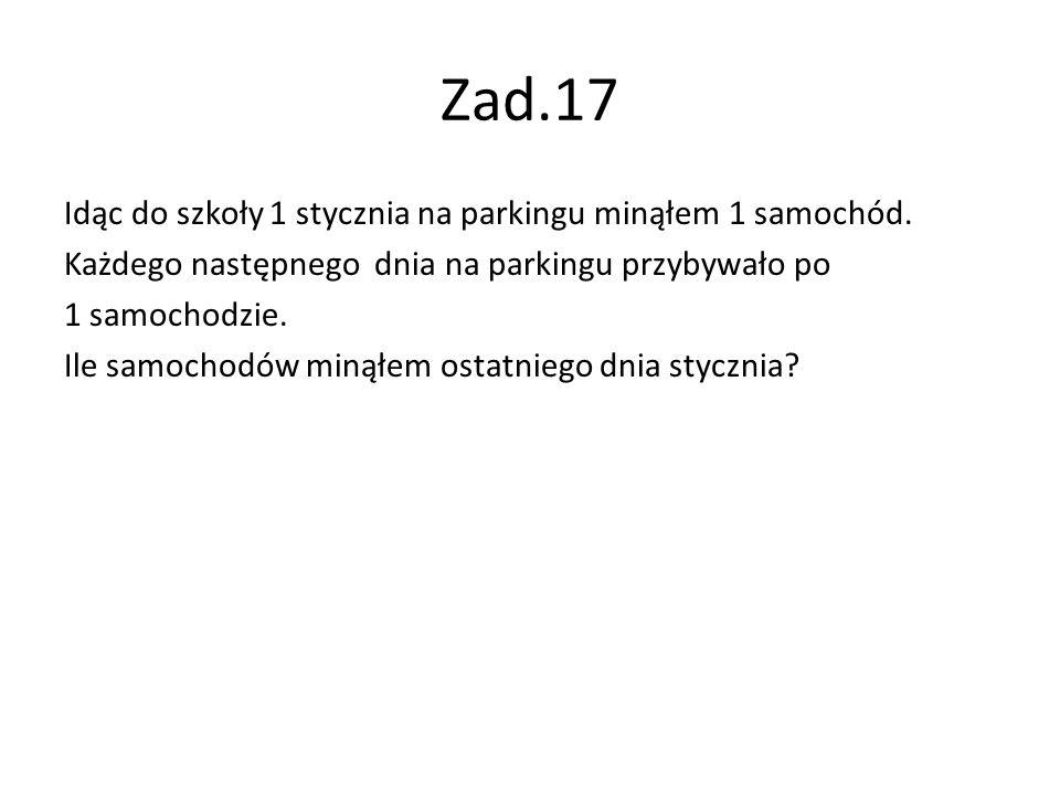 Zad.17 Idąc do szkoły 1 stycznia na parkingu minąłem 1 samochód.