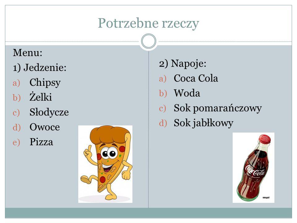 Potrzebne rzeczy Menu: 1) Jedzenie: 2) Napoje: Chipsy Coca Cola Żelki