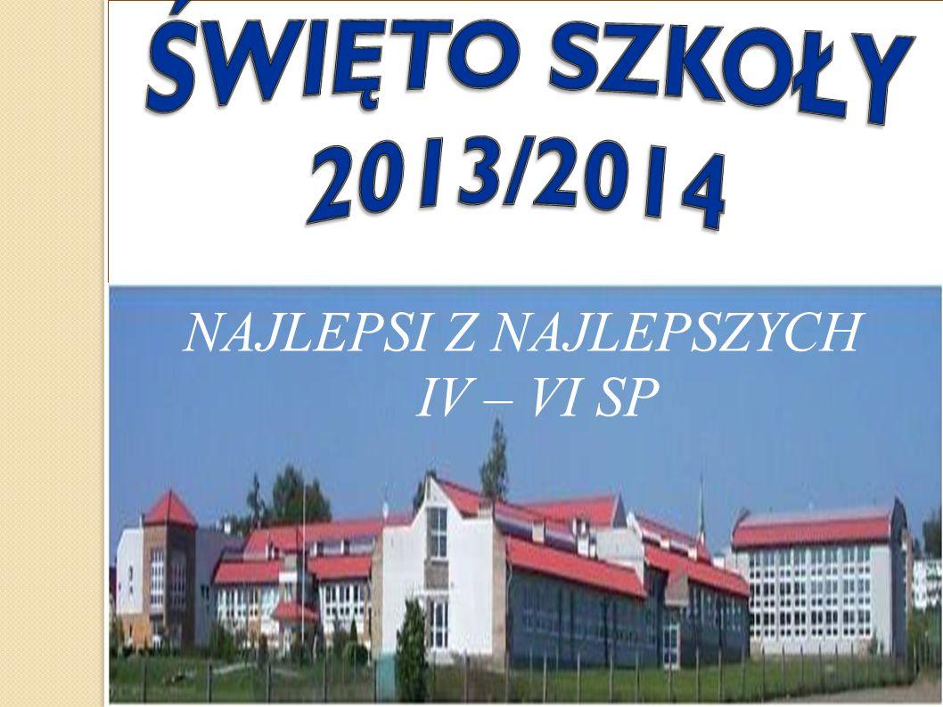 ŚWIĘTO SZKOŁY 2013/2014 NAJLEPSI Z NAJLEPSZYCH IV – VI SP