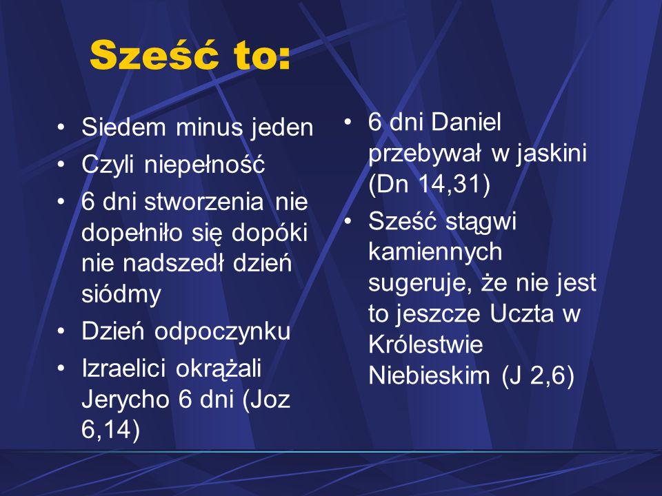 Sześć to: 6 dni Daniel przebywał w jaskini (Dn 14,31)