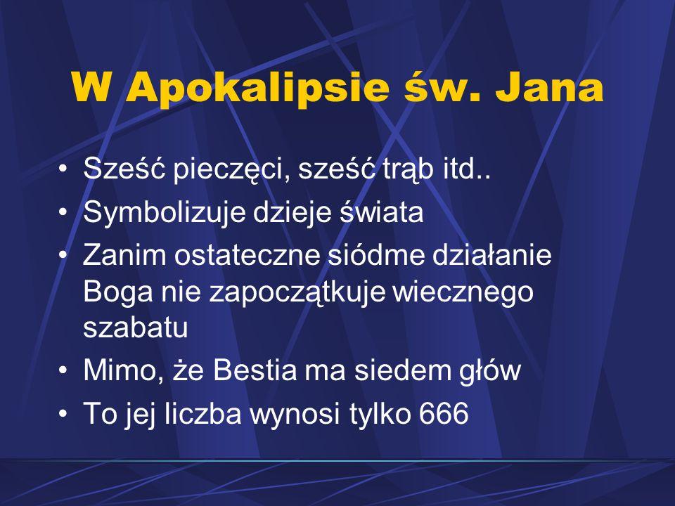 W Apokalipsie św. Jana Sześć pieczęci, sześć trąb itd..