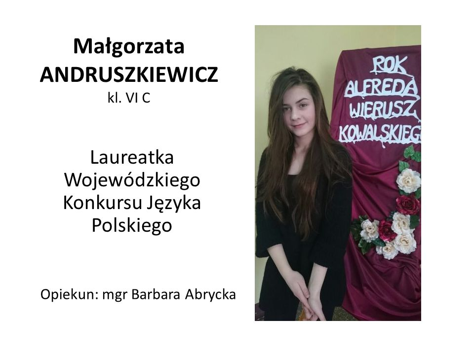 Małgorzata ANDRUSZKIEWICZ kl. VI C
