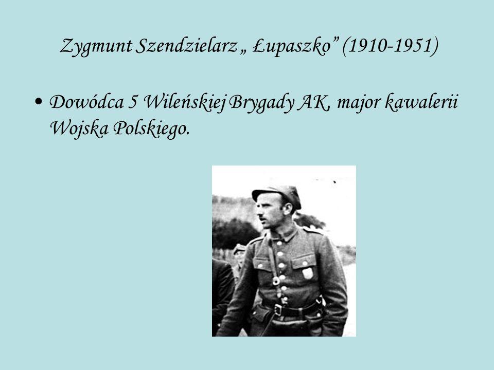 """Zygmunt Szendzielarz """" Łupaszko (1910-1951)"""