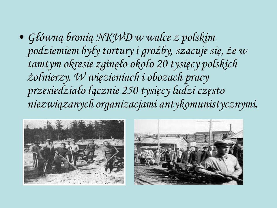Główną bronią NKWD w walce z polskim podziemiem były tortury i groźby, szacuje się, że w tamtym okresie zginęło około 20 tysięcy polskich żołnierzy.