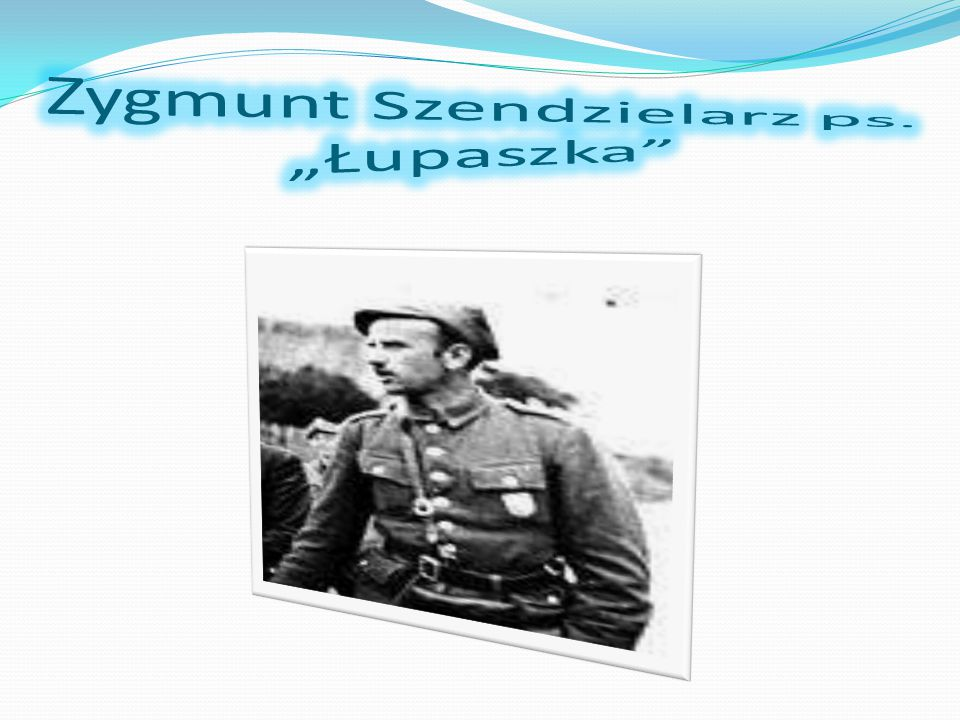"""Zygmunt Szendzielarz ps. """"Łupaszka"""