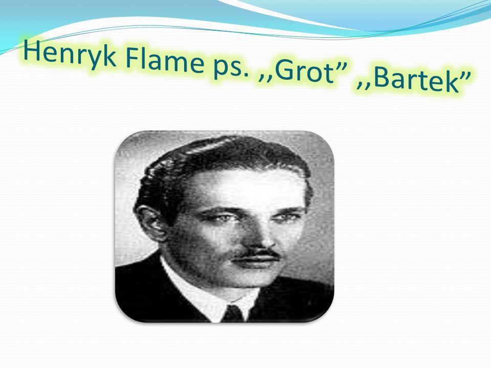 Henryk Flame ps. ,,Grot ,,Bartek