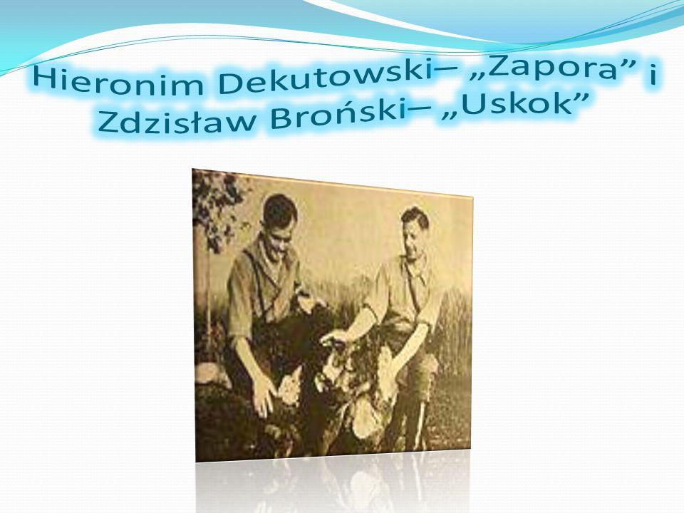 """Hieronim Dekutowski– """"Zapora i Zdzisław Broński– """"Uskok"""