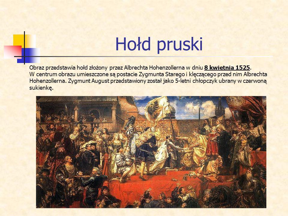 Hołd pruski Obraz przedstawia hołd złożony przez Albrechta Hohenzollerna w dniu 8 kwietnia 1525.