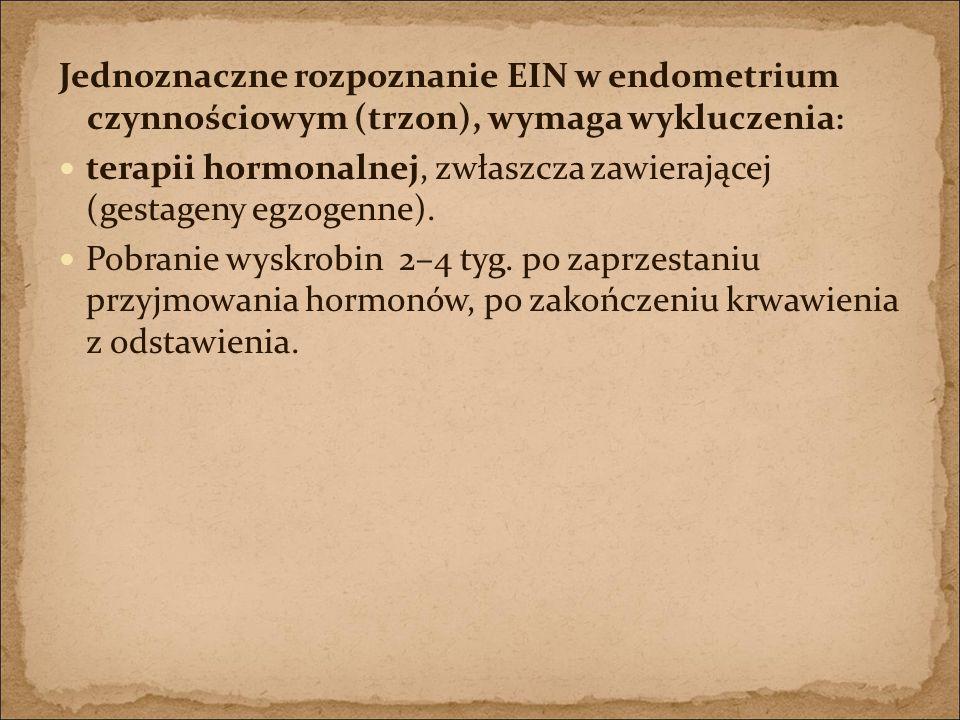 Jednoznaczne rozpoznanie EIN w endometrium czynnościowym (trzon), wymaga wykluczenia: