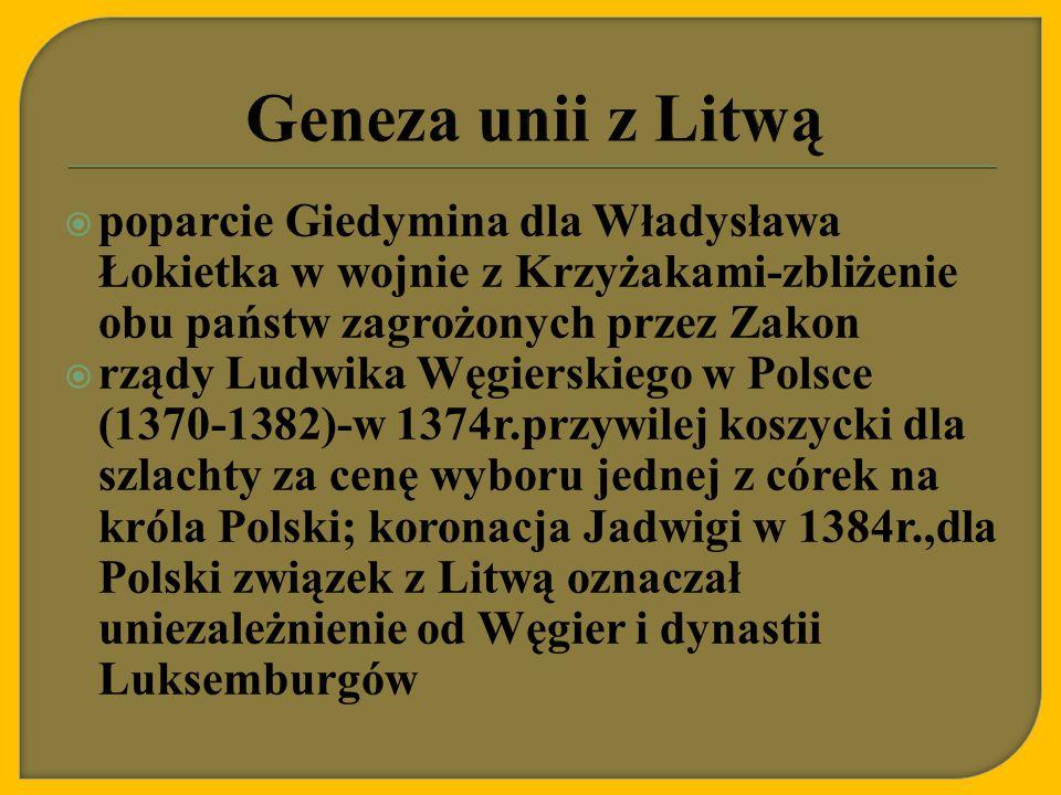 Geneza unii z Litwą poparcie Giedymina dla Władysława Łokietka w wojnie z Krzyżakami-zbliżenie obu państw zagrożonych przez Zakon.