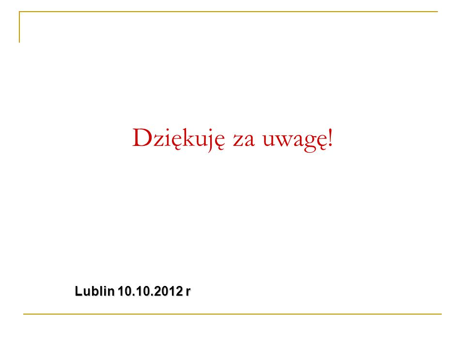Dziękuję za uwagę! Lublin 10.10.2012 r