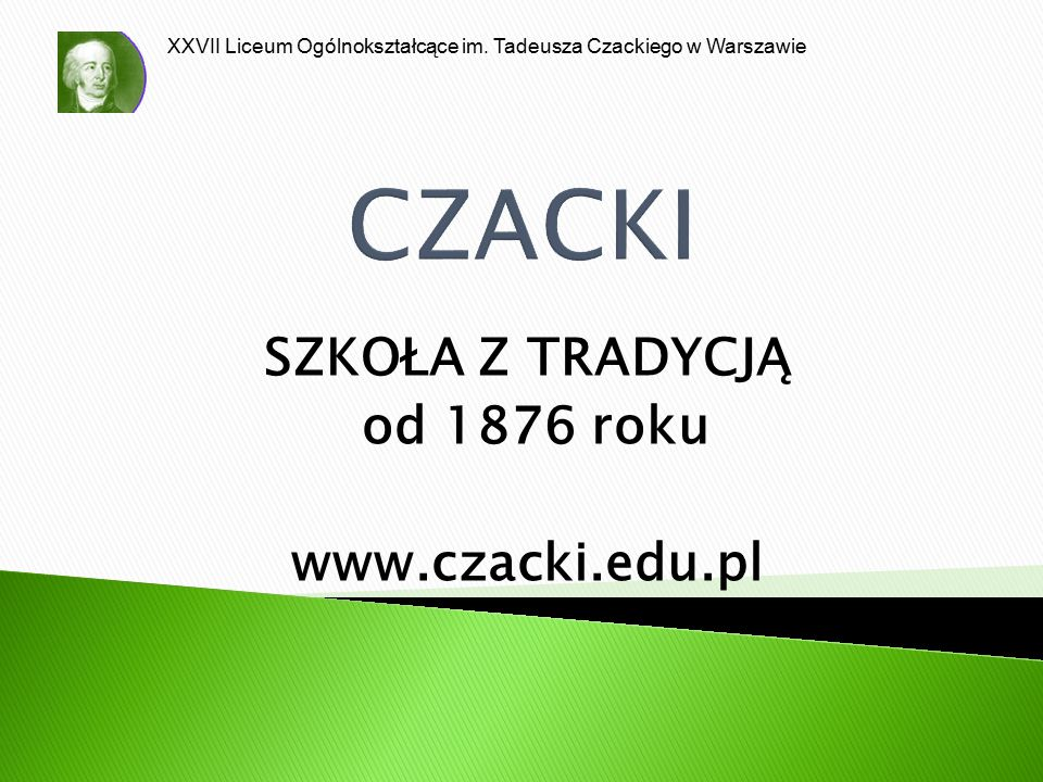 CZACKI SZKOŁA Z TRADYCJĄ od 1876 roku www.czacki.edu.pl