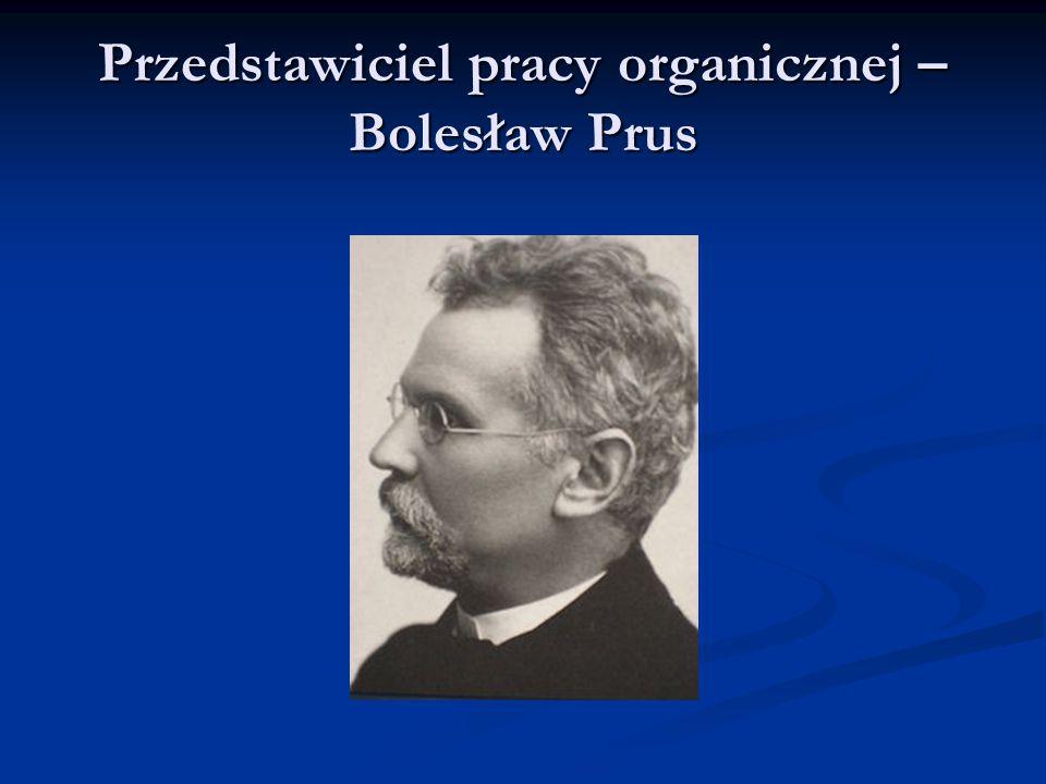 Przedstawiciel pracy organicznej – Bolesław Prus