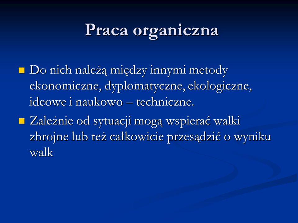 Praca organiczna Do nich należą między innymi metody ekonomiczne, dyplomatyczne, ekologiczne, ideowe i naukowo – techniczne.