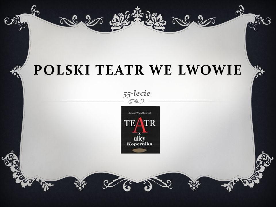 POLSKI TEATR WE LWOWIE 55-lecie