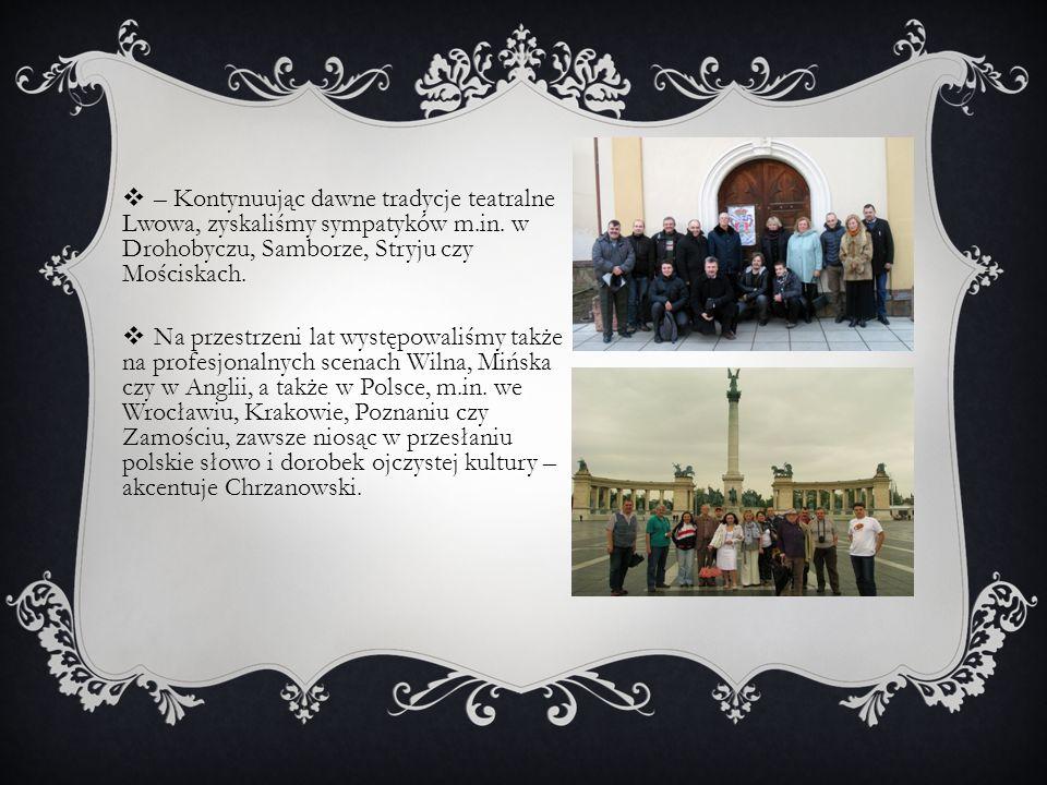 – Kontynuując dawne tradycje teatralne Lwowa, zyskaliśmy sympatyków m