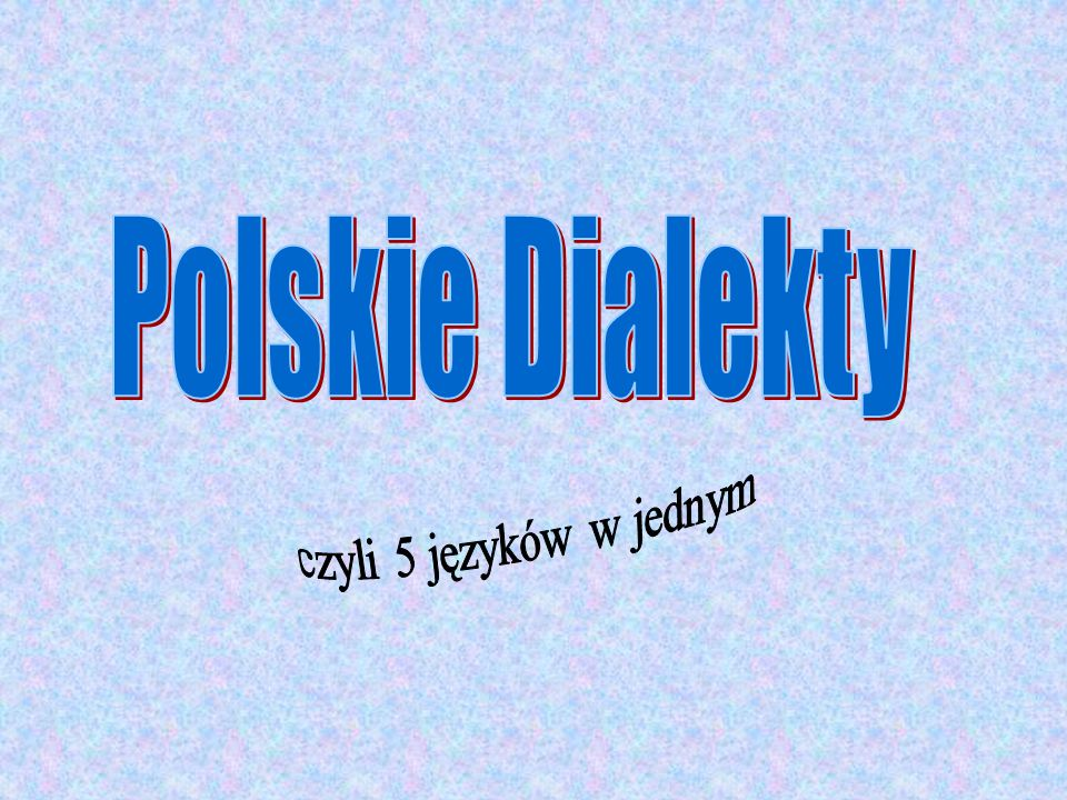 Polskie Dialekty czyli 5 języków w jednym