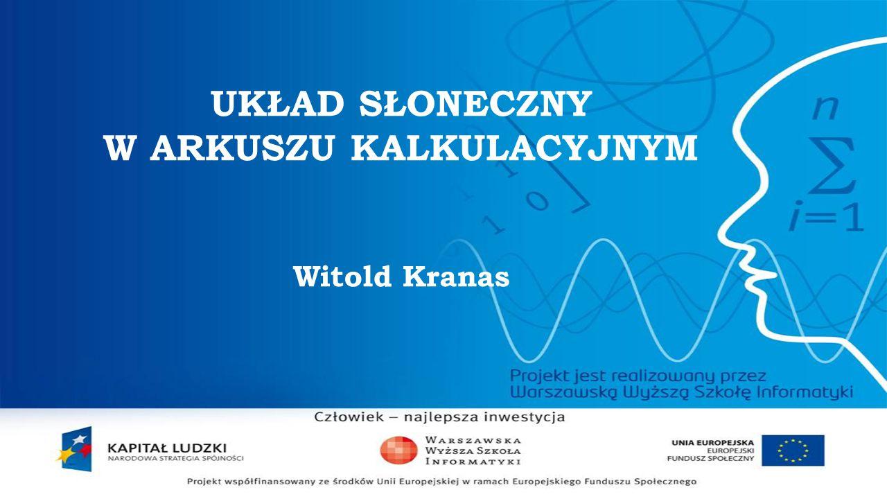 UKŁAD SŁONECZNY W ARKUSZU KALKULACYJNYM Witold Kranas