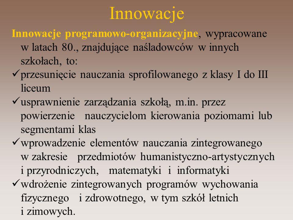 Innowacje Innowacje programowo-organizacyjne, wypracowane w latach 80., znajdujące naśladowców w innych szkołach, to: