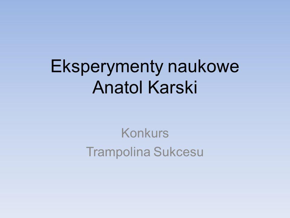 Eksperymenty naukowe Anatol Karski