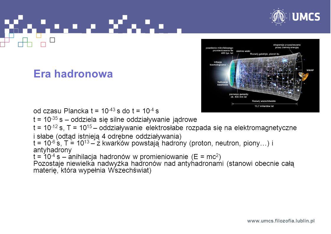 Era hadronowa od czasu Plancka t = 10-43 s do t = 10-4 s