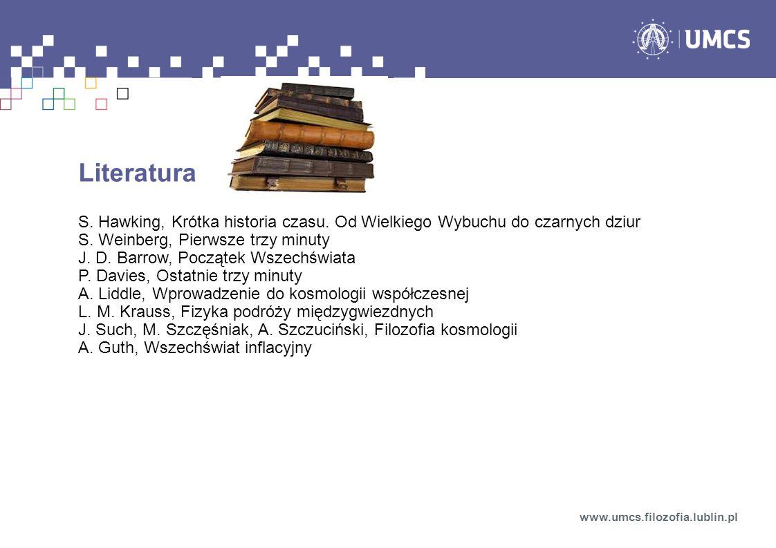Literatura S. Hawking, Krótka historia czasu. Od Wielkiego Wybuchu do czarnych dziur. S. Weinberg, Pierwsze trzy minuty.